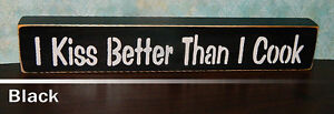 I Kiss Better Than I Cook Wooden Shelf Sitter Sign - 21 Colors to Choose From!