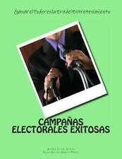 CAMPANAS ELECTORALES EXITOSAS: Ganar el Poder en la Era Del Entretenimiento :...