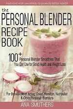 The Personal Blender Recipe Book : 100+ Personal Blender Smoothies That You...