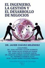 El Ingeniero, la Gestión y el Desarrollo de Negocios by Javier Chávez...