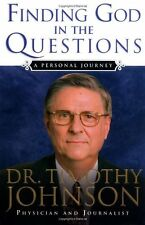 Finding God in the Questions: A Personal Journey by Dr. Timothy Johnson