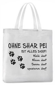 """Tragetasche """"Ohne Shar Pei ist alles doof!"""" 45x42cm  Hund"""