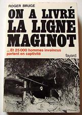 ON A LIVRÉ LA LIGNE MAGINOT  -  Roger Bruge (éd. Fayard) - (envoi de l'auteur)