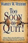 Too Soon to Quit!: Fifteen Achievers from the Bible Teach Us How to Keep Going a