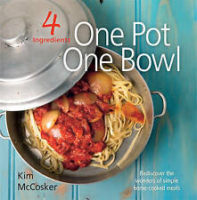 4 Ingredients - One Pot, One Bowl: Rediscover the Wonders of Simple Home Cooked Meals by Kim McCosker (Paperback, 2012)