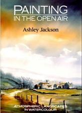Painting in the Open Air: Atmospheric Landscapes in Watercolour,Ashley Jackson