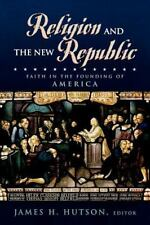 Religion and the New Republic: Faith in the Founding of America (Paperback or So