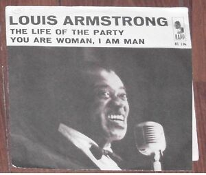 DISCO 45 GIRI  LOUIS ARMSTRONG - THE LIFE OF THE PARTY // YOU ARE WOMAN I AM MAN