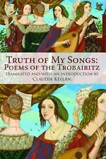 Truth of My Songs: Poems of the Trobairitz, Keelan, Claudia, Good Book