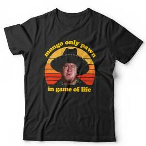 Mongo Only Pawn In Game Of Life Tshirt Unisex - Blazing Saddles, Funny, Comedy