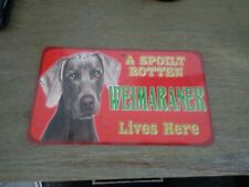 A Spoilt rotten Weimaraner Lives Here sign , place on doors / in windows etc NEW
