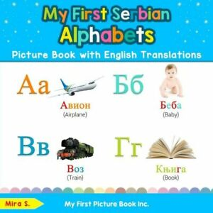 My First Serbian Alphabets Picture Book With English Translations: Bilingua...