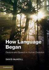 How Language Began: Gesture and Speech in Human Evolution (Approaches to the Evo