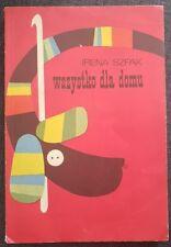 WSZYSTKO DLA DOMU Irena Szpak | Paperback 1976 Polish book CROCHET products DIY