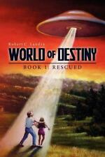 World of Destiny : Book 1: Rescued by Robert Landry (2012, Paperback)