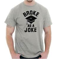 Broke As A Joke Funny College Graduation Gift Short Sleeve T-Shirt Tees Tshirts