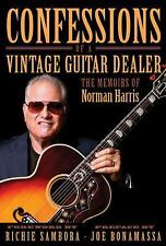 Confessions of a Vintage Guitar Dealer : The Memoirs of Norman Harris by...