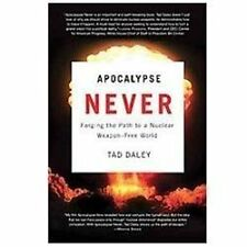 Apocalypse Never: Forging The Path To A Nuclear Weapon-Free World: By Dr. Tad...