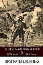 The Life of Vasco Nunez de Balboa by Don Manuel Jose Quintana (2014, Paperback)