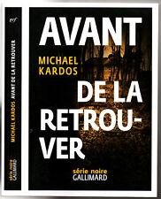 SERIE NOIRE GF ¤ MICHAEL KARDOS ¤ AVANT DE LA RETROUVER ¤ EO 2017 GALLIMARD