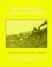 Metal Mines of North East Oregon by Oregon Department Mineral Industries...