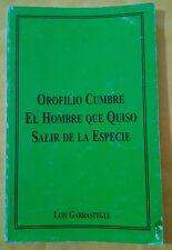 Orofilio Cumbre El Hombre que quiso salir de la especie por Luis Garrategui