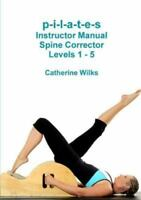 p-i-l-a-t-e-s Instructor Manual Spine Corrector Levels 1 -