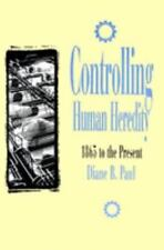 The Control of Nature: Controlling Human Heredity : 1865 to the Present by Diane