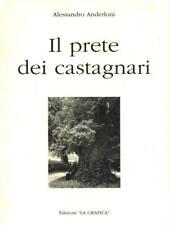 IL PRETE DEI CASTAGNARI  ANDERLONI ALESSANDRO EDITRICE LA GRAFICA 2001
