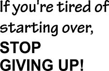 """If You're Tired of Starting Over. Vinyl Decal Home Décor 17"""" x 26"""""""
