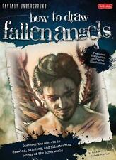 How to Draw Fallen Angels: Discover the secrets to drawing, painting, and illust