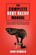The Complete Debt Relief Manual: Step-By-Step Procedures For: Budgeting, Paying