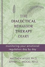 The Dialectical Behavior Therapy Diary: Monitoring Your Emotional Regulation Day