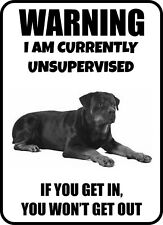 #149 Rottweiler I Am Currently Unsupervised Gate Fence Sign