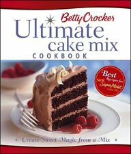 Betty Crockers Ultimate Cake Mix Cookbook: Create Sweet Magic from a Mix by Bet