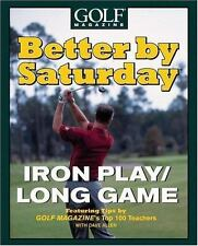 Better by Saturday (TM) - Iron Play/Long Game: Featuring Tips by Golf Magazine&a