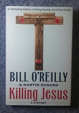 Killing Jesus : A History - Bill O'Reilly and Martin Dugard - Hardcover 2013