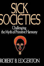 USED (GD) Sick Societies: Challenging the Myth of Primitive Harmony by Robert B.