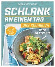 Patric Heizmann - Schlank an einem Tag - Das Kochbuch: Über 80 Rezepte - Diätfre