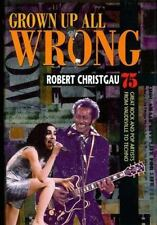 Grown Up All Wrong: 75 Great Rock and Pop Artists from Vaudeville to Techno