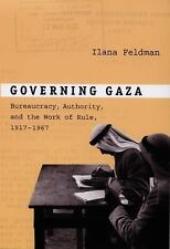 Governing Gaza : Bureaucracy, Authority, and the Work of Rule, 1917-1967 by...