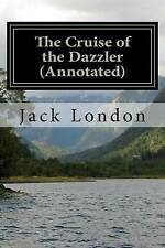 The Cruise of the Dazzler (Annotated) by Jack London -Paperback
