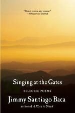 Singing at the Gates : Selected Poems by Jimmy Santiago Baca (2015, Paperback)