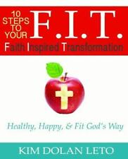 F. I. T. :FAITH INSPIRED TRANSFORMATION Healthy, Happy, and Fit God's Way Leto