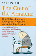 The Cult of the Amateur: How blogs, MySpace, YouTube and the rest of today's use