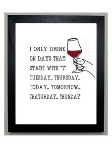 I ONLY DRINK ON DAYS THAT START WITH T Fun Wall Art SOLD IN A BLACK WOOD FRAME