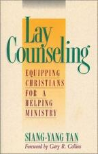 Lay Counseling : Equipping Christians for a Helping Ministry by Siang-Yang...