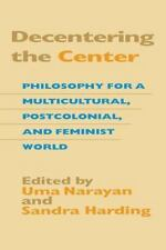 Decentering the Center: Philosophy for a Multicultural, Postcolonial, and Femini