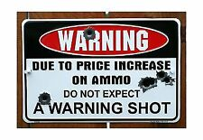 """Warning Due to Increase on Ammo Do Not Expect Shot 8"""" X12"""" Metal Sign 1"""