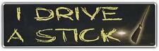 Bumper Sticker: I DRIVE A STICK Witch Pagan Witchery Black Magic Broomstick